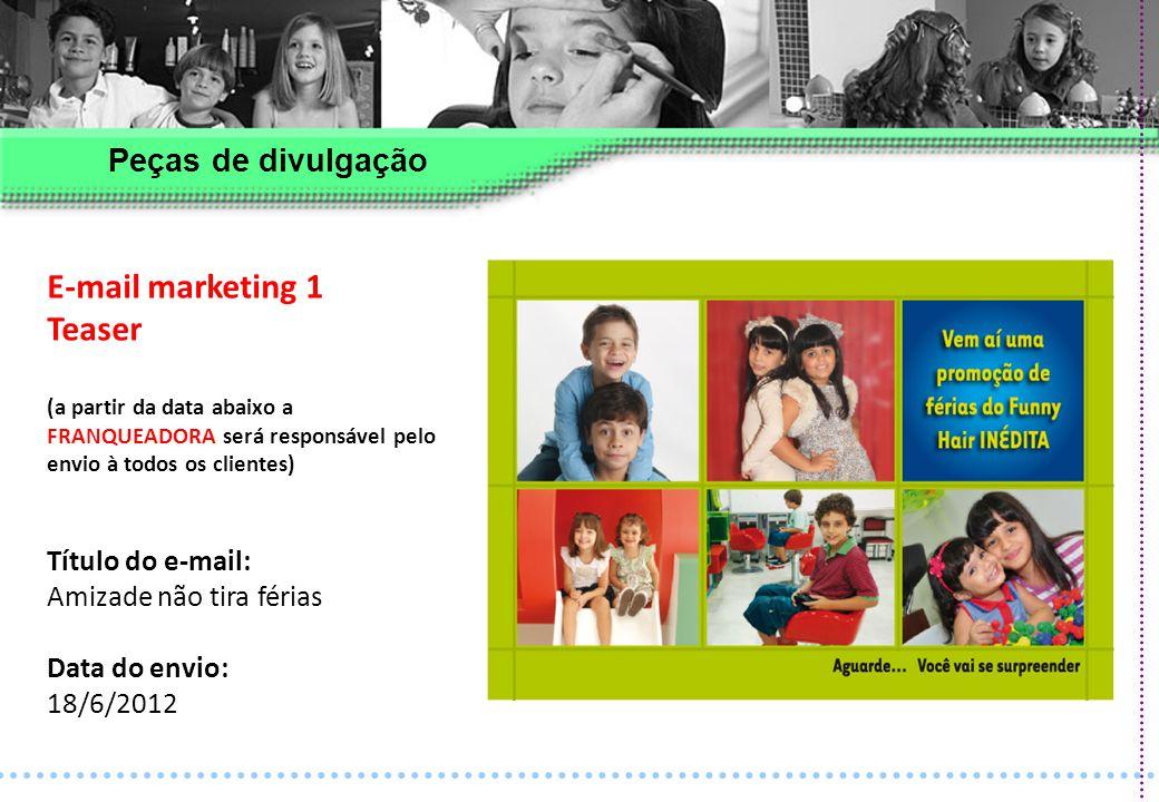 E-mail marketing 1 Teaser (a partir da data abaixo a FRANQUEADORA será responsável pelo envio à todos os clientes) Título do e-mail: Amizade não tira