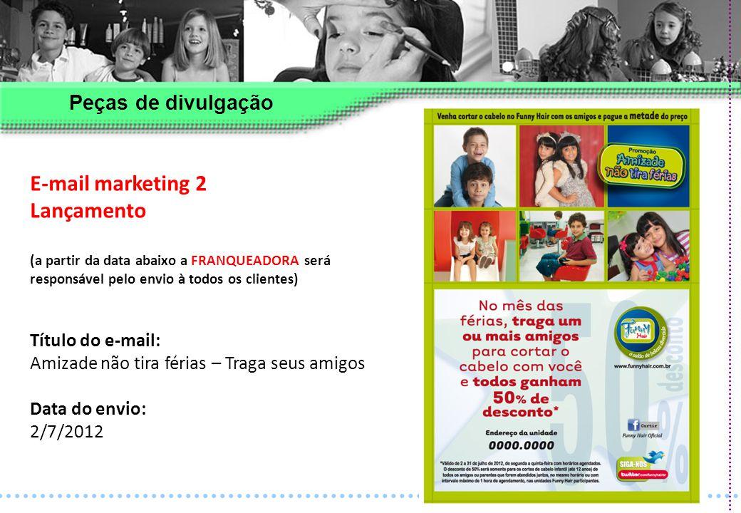 E-mail marketing 2 Lançamento (a partir da data abaixo a FRANQUEADORA será responsável pelo envio à todos os clientes) Título do e-mail: Amizade não t