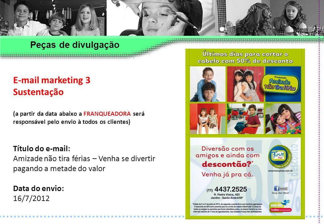 E-mail marketing 3 Sustentação (a partir da data abaixo a FRANQUEADORA será responsável pelo envio à todos os clientes) Título do e-mail: Amizade não
