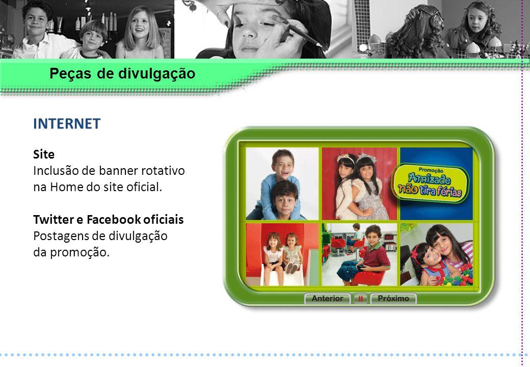 INTERNET Site Inclusão de banner rotativo na Home do site oficial. Twitter e Facebook oficiais Postagens de divulgação da promoção. Peças de divulgaçã