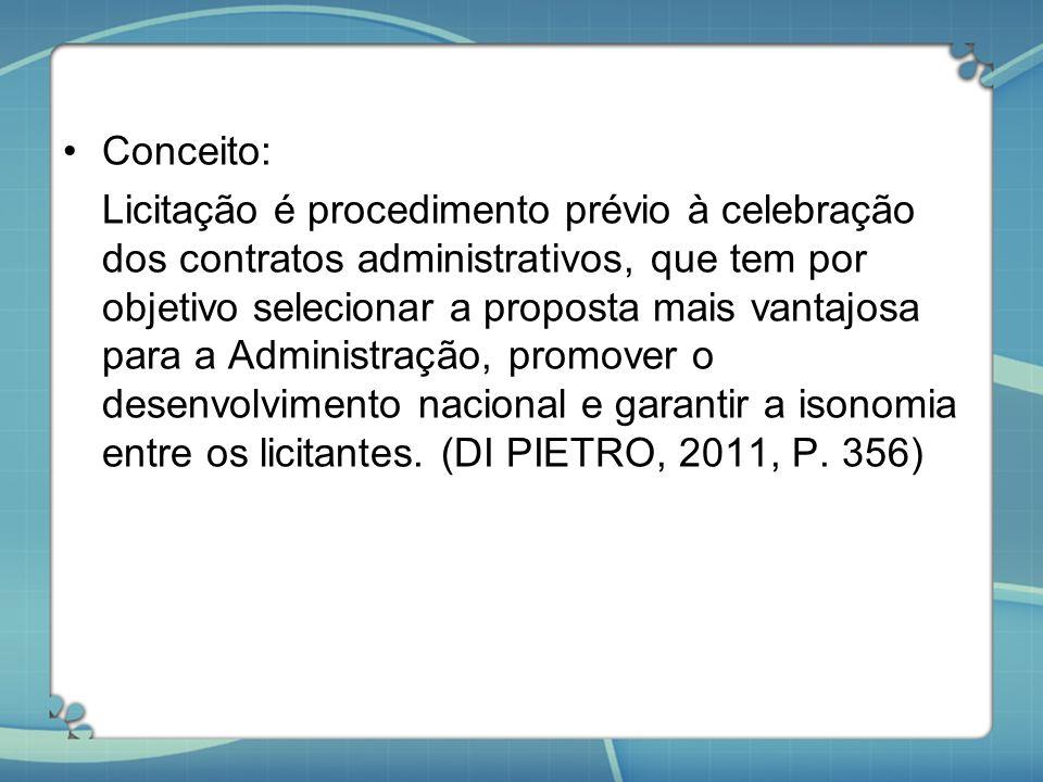 Conceito: Licitação é procedimento prévio à celebração dos contratos administrativos, que tem por objetivo selecionar a proposta mais vantajosa para a