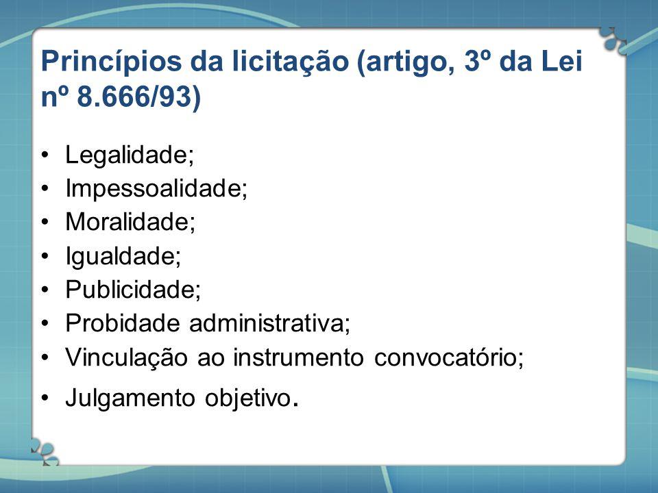 Princípios da licitação (artigo, 3º da Lei nº 8.666/93) Legalidade; Impessoalidade; Moralidade; Igualdade; Publicidade; Probidade administrativa; Vinc