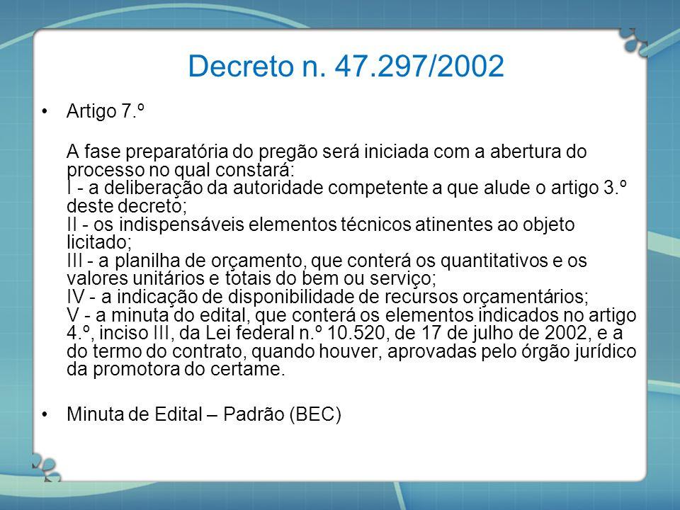 Decreto n. 47.297/2002 Artigo 7.º A fase preparatória do pregão será iniciada com a abertura do processo no qual constará: I - a deliberação da autori