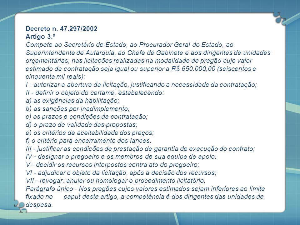 Decreto n. 47.297/2002 Artigo 3.º Compete ao Secretário de Estado, ao Procurador Geral do Estado, ao Superintendente de Autarquia, ao Chefe de Gabinet
