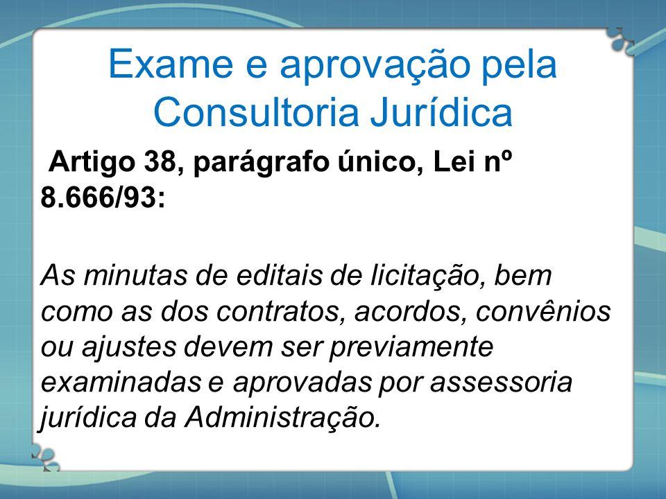 Exame e aprovação pela Consultoria Jurídica Artigo 38, parágrafo único, Lei nº 8.666/93: As minutas de editais de licitação, bem como as dos contratos