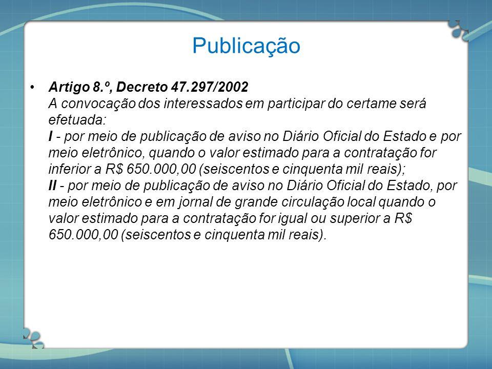 Publicação Artigo 8.º, Decreto 47.297/2002 A convocação dos interessados em participar do certame será efetuada: I - por meio de publicação de aviso n