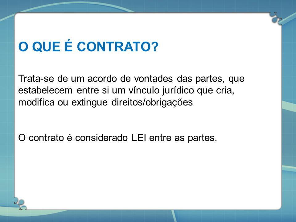 O QUE É CONTRATO? Trata-se de um acordo de vontades das partes, que estabelecem entre si um vínculo jurídico que cria, modifica ou extingue direitos/o
