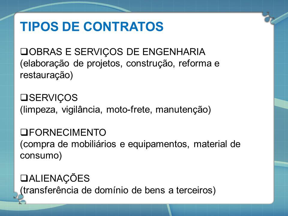 TIPOS DE CONTRATOS  OBRAS E SERVIÇOS DE ENGENHARIA (elaboração de projetos, construção, reforma e restauração)  SERVIÇOS (limpeza, vigilância, moto-