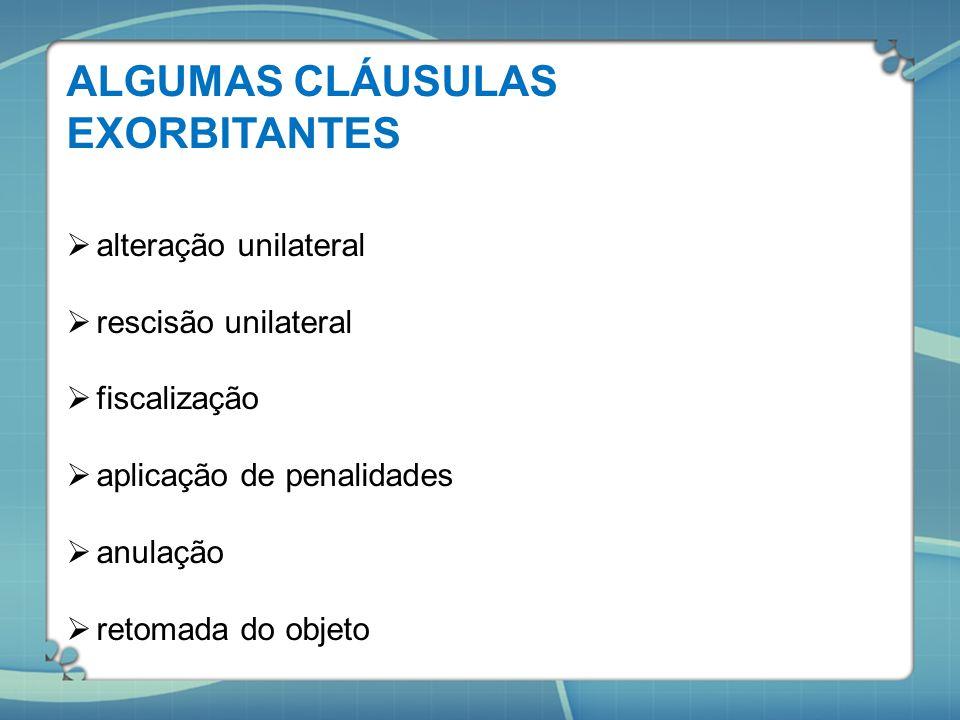 ALGUMAS CLÁUSULAS EXORBITANTES  alteração unilateral  rescisão unilateral  fiscalização  aplicação de penalidades  anulação  retomada do objeto
