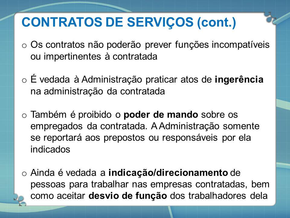 CONTRATOS DE SERVIÇOS (cont.) o Os contratos não poderão prever funções incompatíveis ou impertinentes à contratada o É vedada à Administração pratica