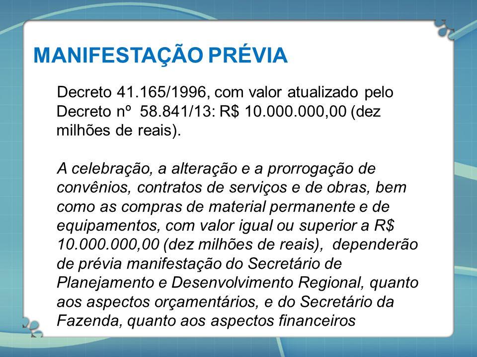 MANIFESTAÇÃO PRÉVIA Decreto 41.165/1996, com valor atualizado pelo Decreto nº 58.841/13: R$ 10.000.000,00 (dez milhões de reais). A celebração, a alte