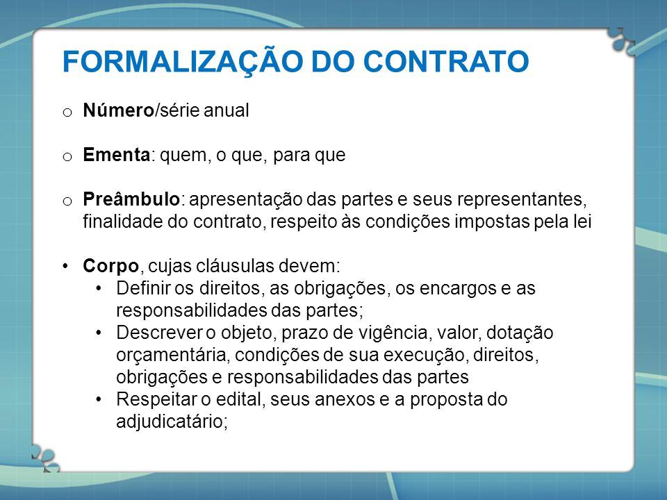 FORMALIZAÇÃO DO CONTRATO o Número/série anual o Ementa: quem, o que, para que o Preâmbulo: apresentação das partes e seus representantes, finalidade d
