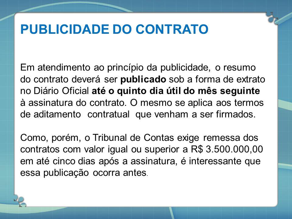 PUBLICIDADE DO CONTRATO Em atendimento ao princípio da publicidade, o resumo do contrato deverá ser publicado sob a forma de extrato no Diário Oficial