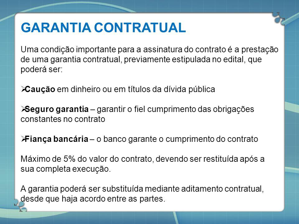 GARANTIA CONTRATUAL Uma condição importante para a assinatura do contrato é a prestação de uma garantia contratual, previamente estipulada no edital,