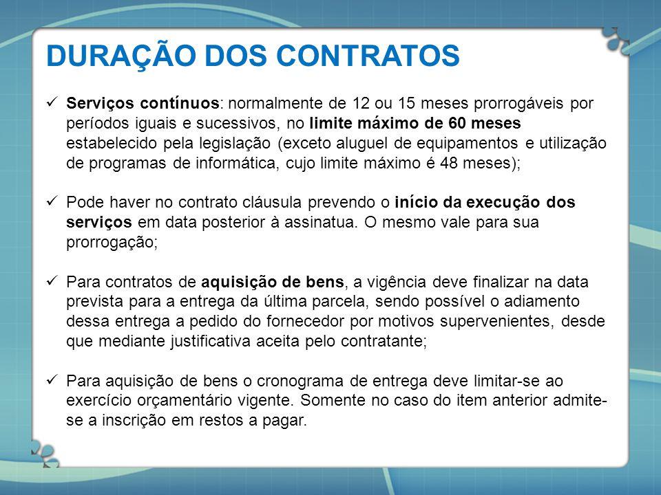 DURAÇÃO DOS CONTRATOS Serviços contínuos: normalmente de 12 ou 15 meses prorrogáveis por períodos iguais e sucessivos, no limite máximo de 60 meses es