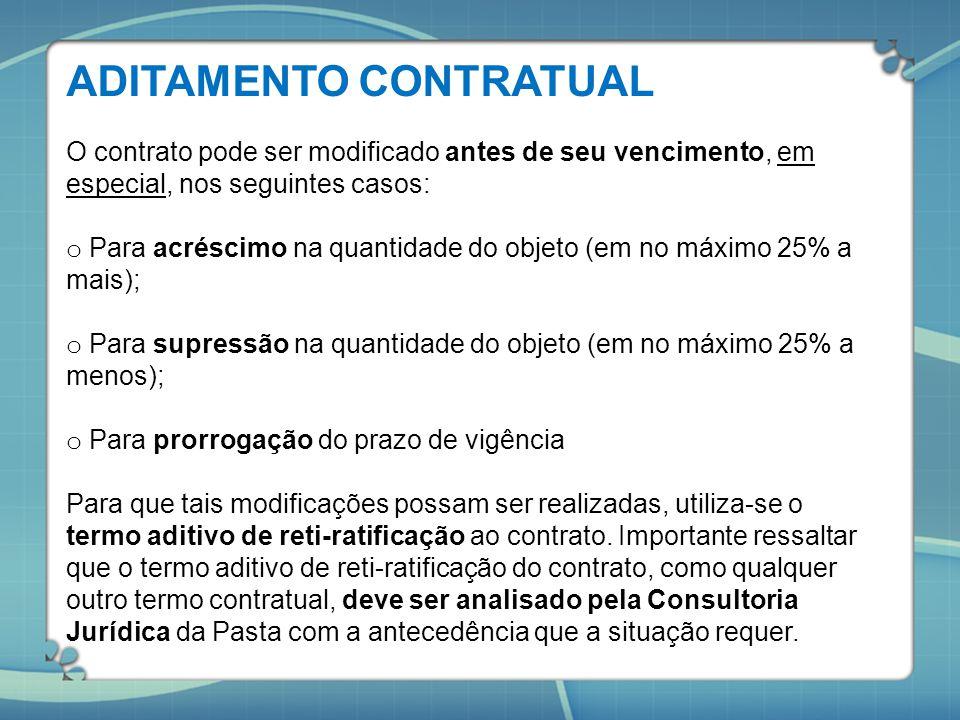 ADITAMENTO CONTRATUAL O contrato pode ser modificado antes de seu vencimento, em especial, nos seguintes casos: o Para acréscimo na quantidade do obje