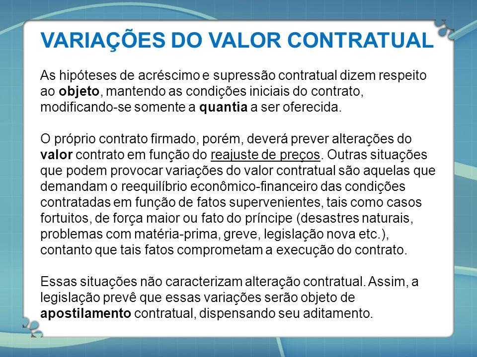 VARIAÇÕES DO VALOR CONTRATUAL As hipóteses de acréscimo e supressão contratual dizem respeito ao objeto, mantendo as condições iniciais do contrato, m