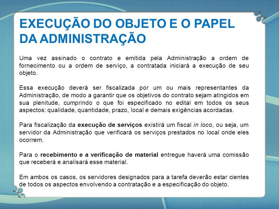 EXECUÇÃO DO OBJETO E O PAPEL DA ADMINISTRAÇÃO Uma vez assinado o contrato e emitida pela Administração a ordem de fornecimento ou a ordem de serviço,