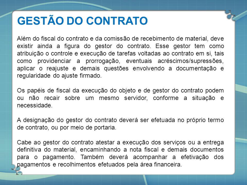 GESTÃO DO CONTRATO Além do fiscal do contrato e da comissão de recebimento de material, deve existir ainda a figura do gestor do contrato. Esse gestor