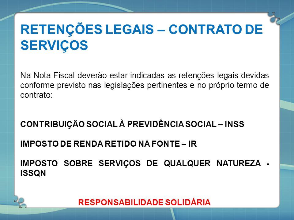 RETENÇÕES LEGAIS – CONTRATO DE SERVIÇOS Na Nota Fiscal deverão estar indicadas as retenções legais devidas conforme previsto nas legislações pertinent