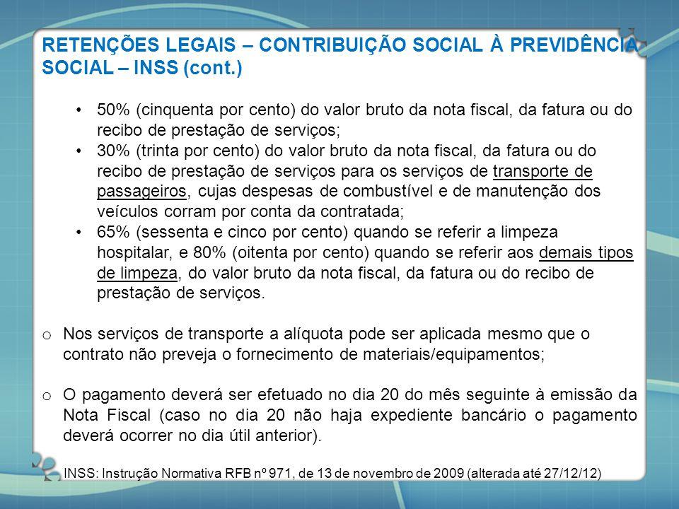 RETENÇÕES LEGAIS – CONTRIBUIÇÃO SOCIAL À PREVIDÊNCIA SOCIAL – INSS (cont.) 50% (cinquenta por cento) do valor bruto da nota fiscal, da fatura ou do re