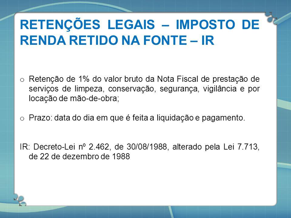 RETENÇÕES LEGAIS – IMPOSTO DE RENDA RETIDO NA FONTE – IR o Retenção de 1% do valor bruto da Nota Fiscal de prestação de serviços de limpeza, conservaç
