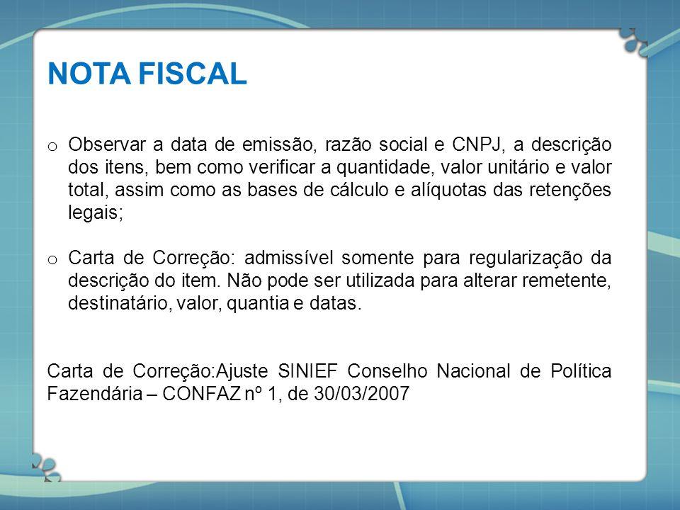 NOTA FISCAL o Observar a data de emissão, razão social e CNPJ, a descrição dos itens, bem como verificar a quantidade, valor unitário e valor total, a