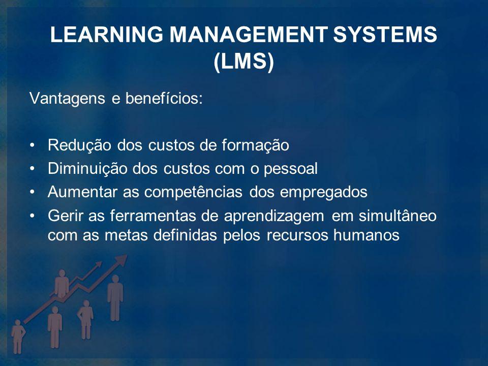 LEARNING MANAGEMENT SYSTEMS (LMS) Vantagens e benefícios: Redução dos custos de formação Diminuição dos custos com o pessoal Aumentar as competências