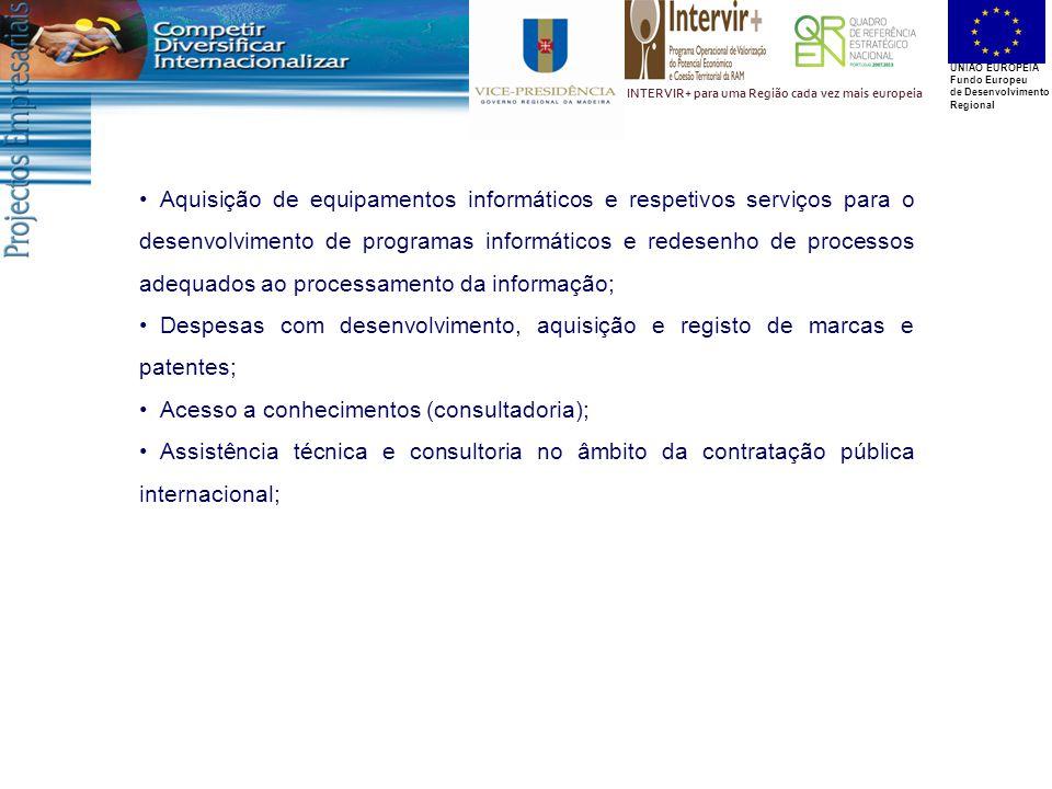 UNIÃO EUROPEIA Fundo Europeu de Desenvolvimento Regional INTERVIR+ para uma Região cada vez mais europeia Aquisição de equipamentos informáticos e respetivos serviços para o desenvolvimento de programas informáticos e redesenho de processos adequados ao processamento da informação; Despesas com desenvolvimento, aquisição e registo de marcas e patentes; Acesso a conhecimentos (consultadoria); Assistência técnica e consultoria no âmbito da contratação pública internacional;