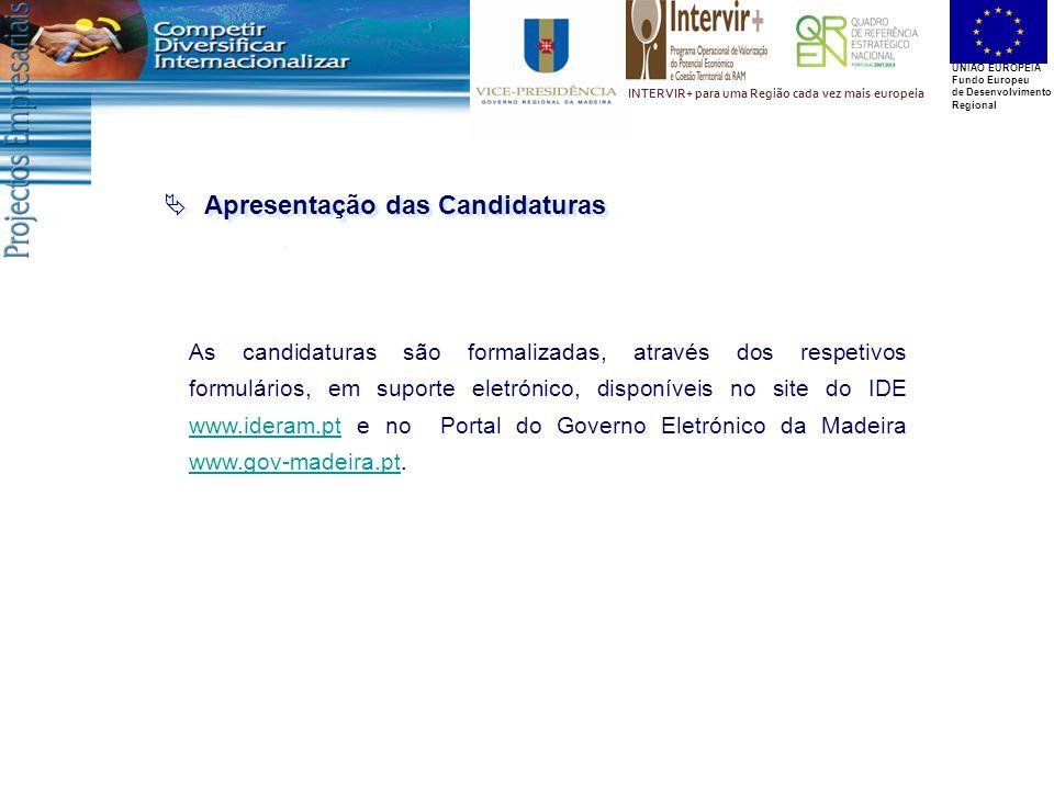 UNIÃO EUROPEIA Fundo Europeu de Desenvolvimento Regional INTERVIR+ para uma Região cada vez mais europeia  Apresentação das Candidaturas As candidaturas são formalizadas, através dos respetivos formulários, em suporte eletrónico, disponíveis no site do IDE www.ideram.pt e no Portal do Governo Eletrónico da Madeira www.gov-madeira.pt.