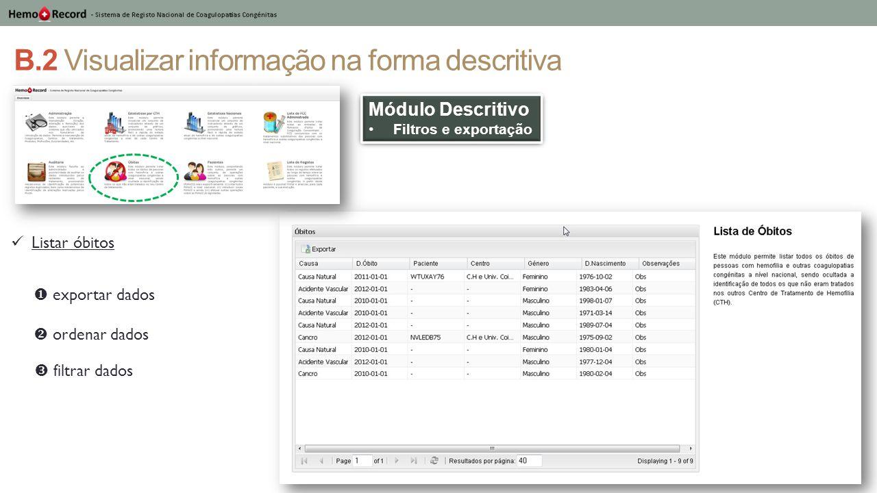 B.2 Visualizar informação na forma descritiva Módulo Descritivo Filtros e exportação Módulo Descritivo Filtros e exportação Listar óbitos  ordenar da