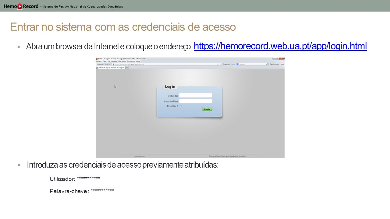 Entrar no sistema com as credenciais de acesso  Abra um browser da Internet e coloque o endereço: https://hemorecord.web.ua.pt/app/login.html https:/
