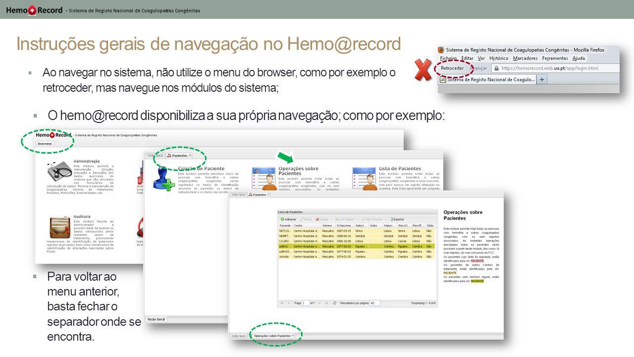 Instruções gerais de navegação no Hemo@record  Ao navegar no sistema, não utilize o menu do browser, como por exemplo o retroceder, mas navegue nos m