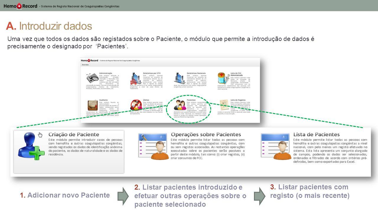 A. Introduzir dados 1. Adicionar novo Paciente Uma vez que todos os dados são registados sobre o Paciente, o módulo que permite a introdução de dados