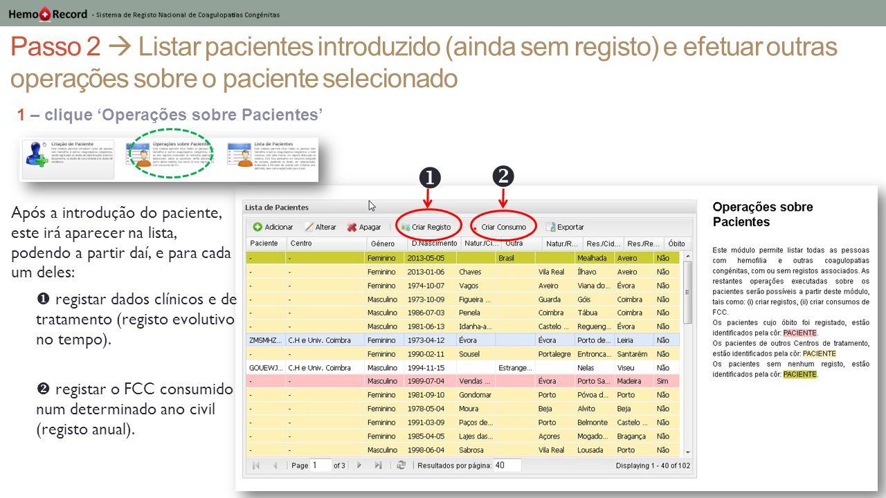 Passo 2.1  Introduzir novo registo sobre um paciente 1 – Após selecionar o paciente, clique no botão 'Criar Registo' Nota: o registo criado irá ser feito sore o paciente selecionado.