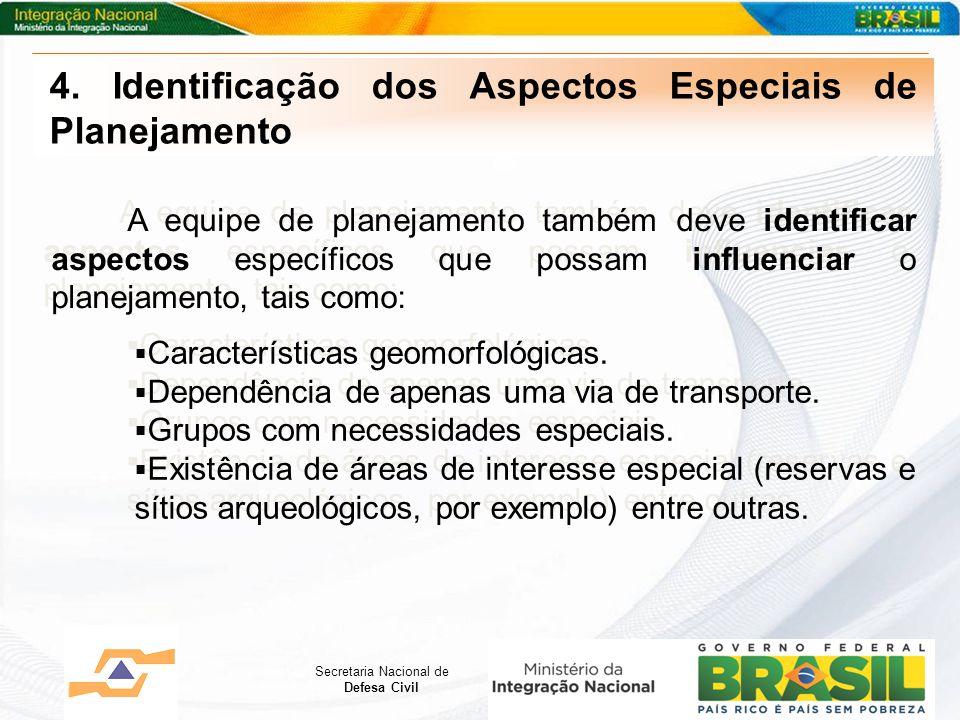 Secretaria Nacional de Defesa Civil 4. Identificação dos Aspectos Especiais de Planejamento A equipe de planejamento também deve identificar aspectos