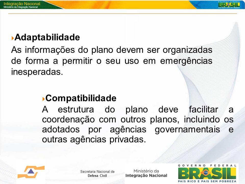 Secretaria Nacional de Defesa Civil  Adaptabilidade As informações do plano devem ser organizadas de forma a permitir o seu uso em emergências inespe