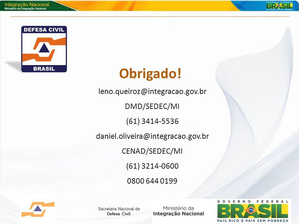 Secretaria Nacional de Defesa Civil Obrigado! leno.queiroz@integracao.gov.br DMD/SEDEC/MI (61) 3414-5536 daniel.oliveira@integracao.gov.br CENAD/SEDEC