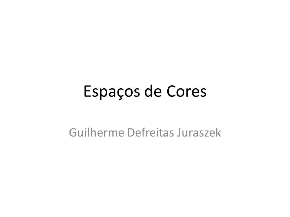 Espaços de Cores Guilherme Defreitas Juraszek