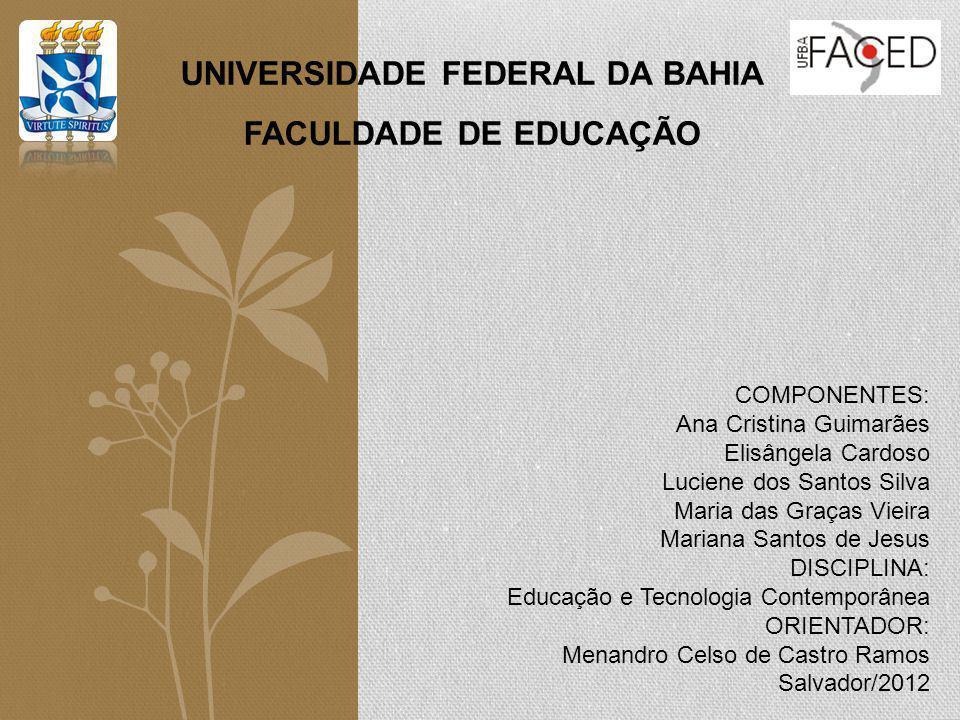 UNIVERSIDADE FEDERAL DA BAHIA FACULDADE DE EDUCAÇÃO COMPONENTES: Ana Cristina Guimarães Elisângela Cardoso Luciene dos Santos Silva Maria das Graças V