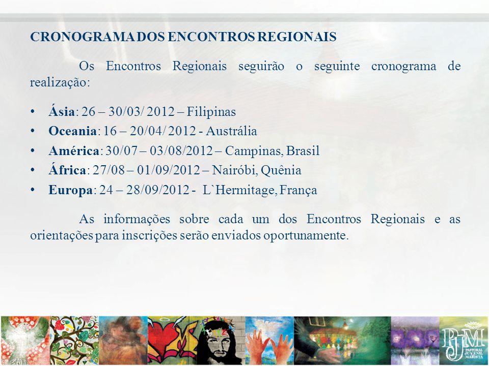 CRONOGRAMA DOS ENCONTROS REGIONAIS Os Encontros Regionais seguirão o seguinte cronograma de realização: Ásia: 26 – 30/03/ 2012 – Filipinas Oceania: 16