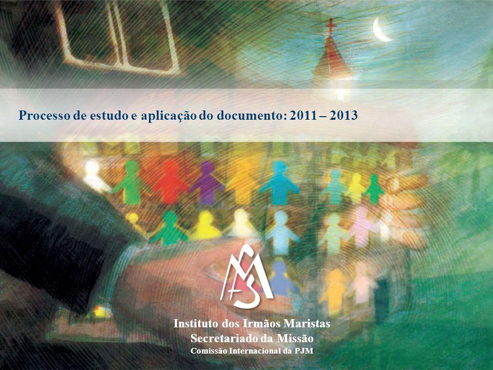Processo de estudo e aplicação do documento: 2011 – 2013 Instituto dos Irmãos Maristas Secretariado da Missão Comissão Internacional da PJM