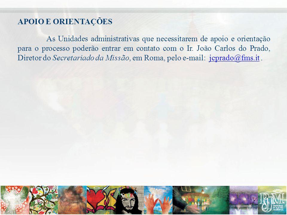 APOIO E ORIENTAÇÕES As Unidades administrativas que necessitarem de apoio e orientação para o processo poderão entrar em contato com o Ir. João Carlos