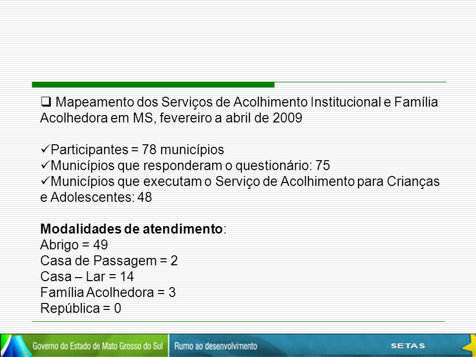  Mapeamento dos Serviços de Acolhimento Institucional e Família Acolhedora em MS, fevereiro a abril de 2009 Participantes = 78 municípios Municípios