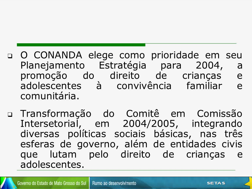  O CONANDA elege como prioridade em seu Planejamento Estratégia para 2004, a promoção do direito de crianças e adolescentes à convivência familiar e