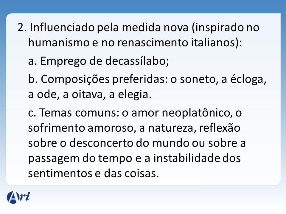 2. Influenciado pela medida nova (inspirado no humanismo e no renascimento italianos): a. Emprego de decassílabo; b. Composições preferidas: o soneto,