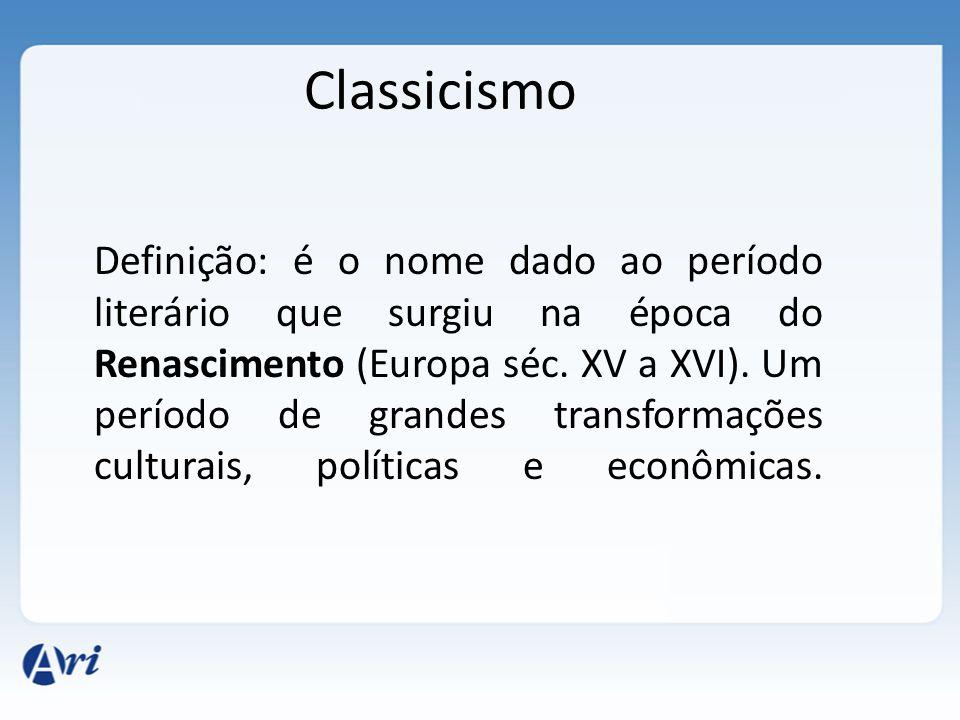 Classicismo Definição: é o nome dado ao período literário que surgiu na época do Renascimento (Europa séc. XV a XVI). Um período de grandes transforma