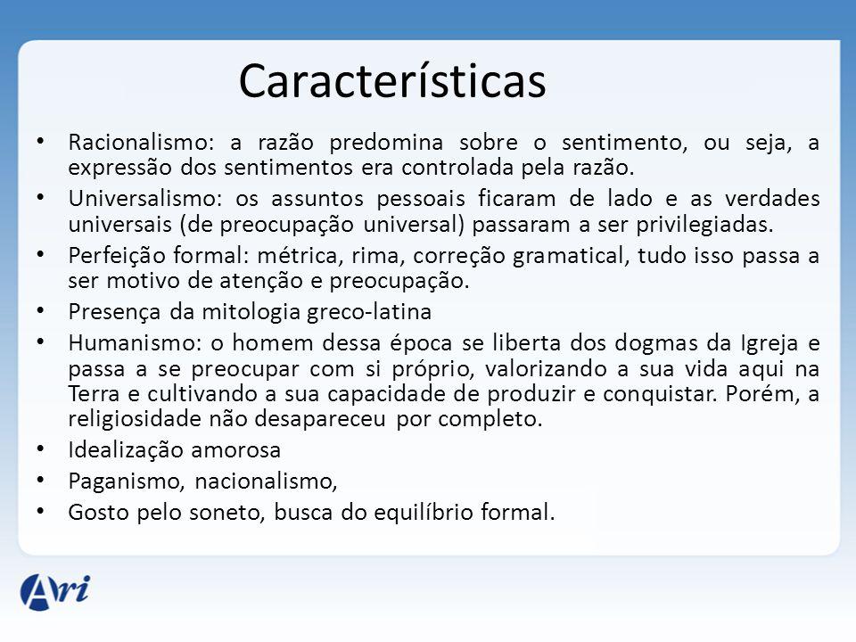 Características Racionalismo: a razão predomina sobre o sentimento, ou seja, a expressão dos sentimentos era controlada pela razão. Universalismo: os
