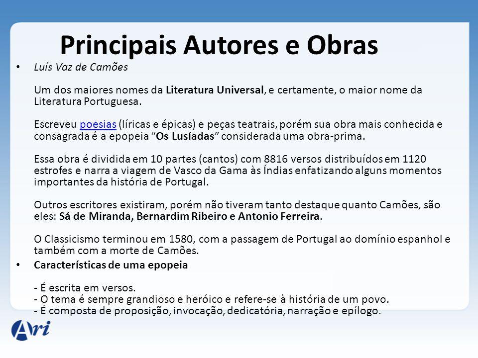 Principais Autores e Obras Luís Vaz de Camões Um dos maiores nomes da Literatura Universal, e certamente, o maior nome da Literatura Portuguesa. Escre