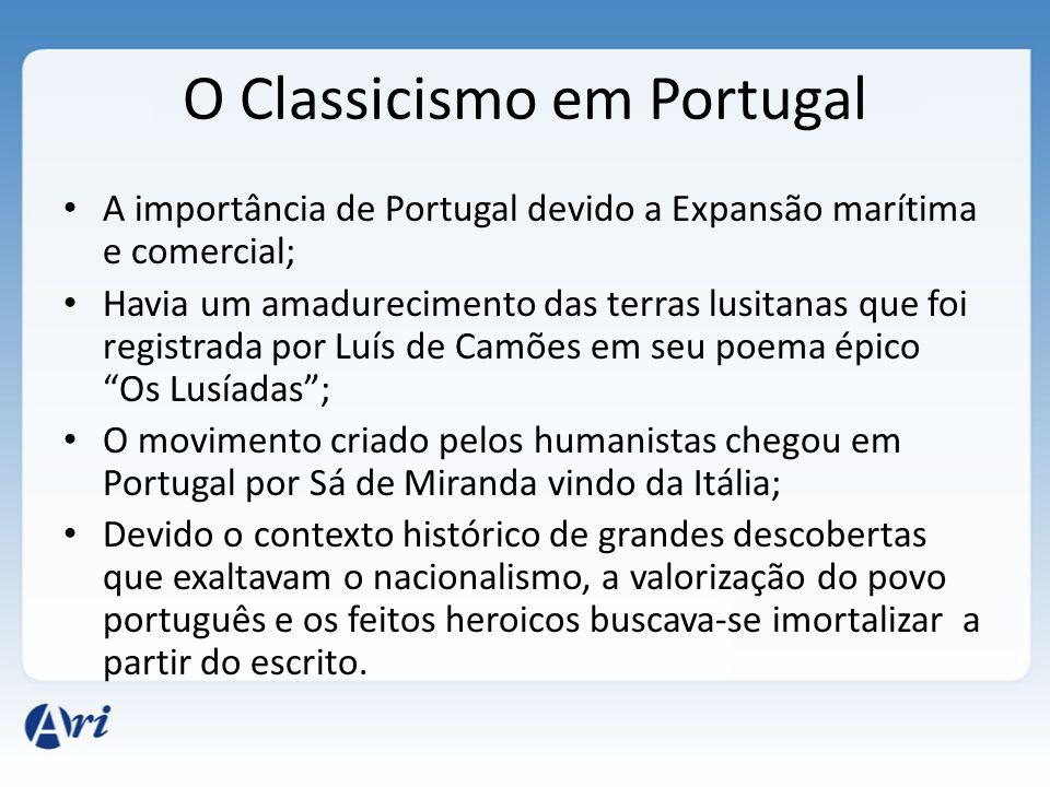 O Classicismo em Portugal A importância de Portugal devido a Expansão marítima e comercial; Havia um amadurecimento das terras lusitanas que foi regis